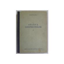 STATICA CONSTRUCTIILOR , VOL. I SISTEME STATIC DETERMINATE de PANAIT C. MAZILU , 1955