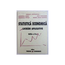 STATISTICA ECONOMICA  - LUCRARI APLICATIVE de VERGIL VOINEAGU ...IRINA ISAIC - MANIU , 2005