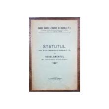 STATUTUL ASOC. G-RALE A MAESTRILOT DIN ATELIERELE CFR SI REGULAMENTUL DE APLICARE A STATUTULUI - BUCURESTI, 1930