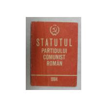STATUTUL PARTIDULUI COMUNIST ROMAN , 1984