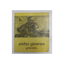STEFAN GAVENEA - GRAVURA , CATALOG DE EXPOZITIE , GALERIA CAMINUL ARTEI , OCTOMBRIE 1990
