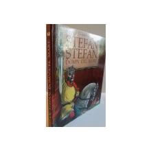 STEFAN, STEFAN, DOMN CEL MARE, EDITIA A III-A REVAZUTA SI INTREGITA, COPERTA SI ILUSTRATII de VASILE OLAC, 2004
