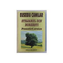 STEJARUL DIN BORZESTI - POVESTIRI EROICE de EUSEBIU CAMILAR , 2006