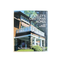 STICKLEY ' S CRAFTSMAN HOMES  - PLAN , DRAWINGS , PHOTOGRAPHS by RAY STUBBLEBINE , 2006