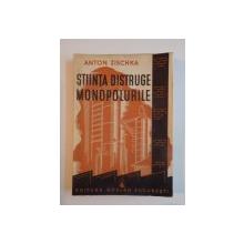 STIINTA DISTRUGE MONOPOLURILE de ANTON ZISCHKA 1941