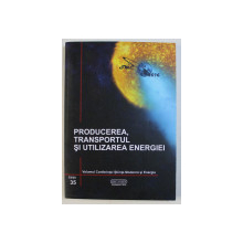 STIINTA MODERNA SI ENERGIA - PRODUCEREA , TRANSPORTUL SI UTILIZAREA ENERGIEI ED. XXXV de GHEORGHE BADEA , 2016