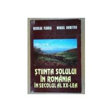 STIINTA SOLULUI IN ROMANIA IN SECOLUL AL XX-LEA-NICOLAE FLOREA , MIHAIL DUMITRU  2002