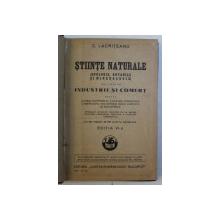 STIINTE NATURALE ( ZOOLOGIE , BOTANICA SI MINERALOGIE ) APLICATE LA INDUSTRIE SI COMERT , EDITIA A VI - a de C. LACRITEANU , 1942