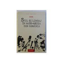 STIL SI LIMBAJ IN MASS - MEDIA DIN ROMANIA , editie coordonata de ILIE RAD , 2007