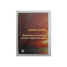 STILEMELE SI MESAJUL MUZICII IMPRESIONISTE de FODOR ATTILA , 2010 , DEDICATIE*