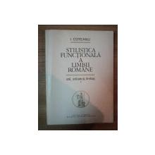 STILISTICA FUNCTIONALA A LIMBII ROMANE - STIL , STILISTICA , LIMBAJ - VOL I de I. COTEANU , 1973