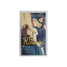 STILL FLOWING  - WOMEN , GOD AND CHURCH by GILLIAN PATERSON ,  1999