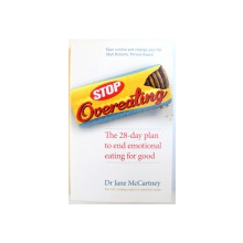STOP OVEREATING THE 28 - DAY PLAN TO END EMOTIONAL EATING FOR GOOD by DR JANE MCCARTNEY, 2014