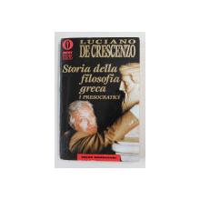 STORIA DELLA FILOSOFIA GRECA - I PRESOCRATICI di LUCIANO DE CRESCENZO , 1983
