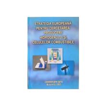 STRATEGIA EUROPEANA PENTRU CERCETAREA PRODUCERII HIDROGENULUI SI CELULELOR COMBUSTIBILE de IOSIF TRIPSA, DANIELA MIHAELA MIHAILESCU, 2005