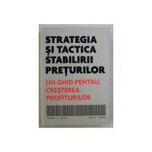 STRATEGIA SI TACTICA STABILIRII PRETURILOR - UN GHID PENTRU CRESTEREA PROFITURILOR de THOMAS T. NAGLE , JOHN E. HOGAN , 2008