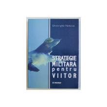 STRATEGIE MILITARA PENTRU VIITOR de GH. VADUVA , 2003
