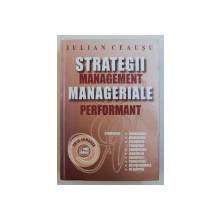 STRATEGII MANAGERIALE , MANAGEMENT PERFORMANT de IULIAN CEAUSU , 2005