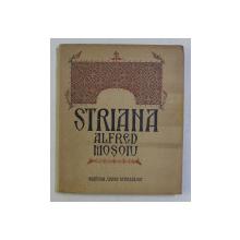 STRIANA , COMEDIE EROICA INTR-UN ACT SI DOUA TABLOURI IN VERSURI de ALFRED MOSOIU , 1926 DEDICATIE*
