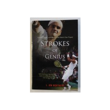 STROKES OF GENIUS - FEDERER , NADAL , AND THE GREATEST MATCH EVER PLAYED by L . JON WERTHEIM , 2009