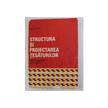 STRUCTURA SI PROIECTAREA TESATURILOR de ADRIANA IONESCU , BUCURESTI 1981