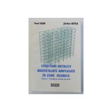 STRUCTURI METALICE MULTIETAJATE AMPLASATA IN ZONE SEISMICE - PARTEA I : PRINCIPII SI METODE DE CALCUL de PAUL IOAN si STEFAN BETEA , 2001