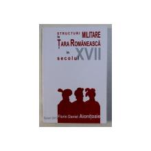 STRUCTURI MILITARE IN TARA ROMANEASCA IN SECOLUL XVII de FLORIN DANIEL AIONITOAIE