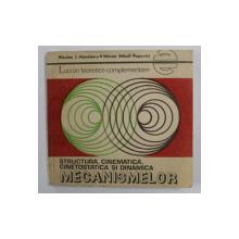 STUCTURA , CINEMATICA , CINETOSTATICA SI DINAMICA MECANISMELOR - LUCRARI TEORETICE COMPLEMENTARE de NICOLAE I. MANOLESCU ...MIRCEA MIHAIL POPOVICI , 1981