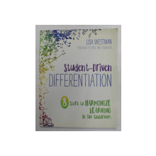 STUDENT - DRIVEN DIFFERENTIATION - 8 STEPS TO HARMONIZE LEARNING IN THE CLASSROOM by LISA WESTMAN , 2018
