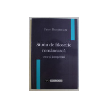 STUDII DE FILOSOFIE ROMANEASCA , TEME SI INTERPRETARI de PETRE DUMITRESCU , 2002 *DEDICATIA AUTORULUI CATRE ACAD. ALEXANDRU BOBOC