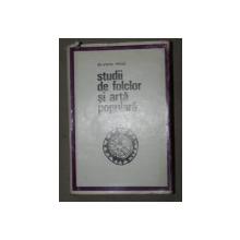 STUDII DE FOLCLOR SI ARTA POPULARA de ION APOSTOL POPESCU  BUCURESTI 1970