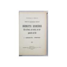 STUDII DE ORGANIZARE MILITARA, ARMATA ROMANA, CE A FOST, CE STE, CE AR PUTEA SA FIE de COLONELUL G. IANNESCU - BUCURESTI, 1906