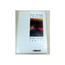 STUDII DESPRE IUBIRE-JOSE ORTEGA Y GASSET