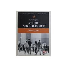 STUDII SOCIOLOGICE , 2004 - 2014 de IOAN MARGINEAN , 2015