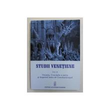 STUDII VENETIENE , VENETIA , CRUCIADA A PATRA SI IMPERIUL LATIN DE CONSTANTIONOPOL , VOLUMUL II de SERBAN MARIN , 2014