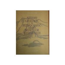 STUDIU GEOLOGIC SI PETROGRAFIC ASUPRA MUNTILOR GURGHIULUI - ION GRIGORE  1957