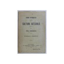 STUDIU INTRODUCTIV PENTRU CULTURA INTEGRALA , PARTEA I - CRITICA INVATAMANTULUI de ATANASIE C . PAUNESCU , 1913