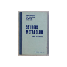STUDIUL METALELOR  - TEHNICI DE LABORATOR de MARIN TRUSCULESCU si VICTOR BUDAU , 1977
