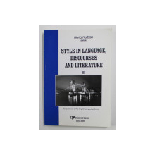 STYLE IN LANGUAGE , DISCOURSES AND LITERATURE III - PERSPECTIVES OF THE ENGLISH LANGUAGE SERIES by HORIA HULBAN , 2005