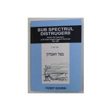 SUB SPECTRUL DISTRUGERII , AMINTIRI DIN TRANSNISTRIA SI DIN TIMPUL IMIGRARII ILEGALE IN ERET ISRAEL 1941 - 1947 DE YOSEF GOVRIN , 2015