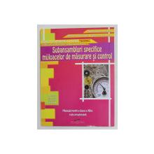 SUBANSAMBLURI SPECIFICE MIJLOACELOR DE MASURARE SI CONTROL , MANUAL PENTRU CLASA  A XII -A RUTA PROGRESIVA de AUREL CIOCIRLEA ...OLGUTA LAURA SPORNIC , 2007