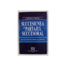 SUCCESIUNEA SI PARTAJUL SUCCESORAL  - PRACTICA JUDICIARA COMENTATA SI ADNOTATA de CORNELIU TURIANU , 2005