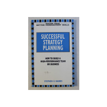 SUCCESSFUL , STRATEGY , PLANNING - HOW TO BUILD A HIGH-PERFORMANCE TEAM OR BUSINESS by STEPHEN G. HAINES , 1998