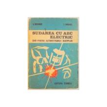 SUDAREA CU ARC ELECTRIC , GHID PENTRU AUTOINSTRUIREA SUDORILOR de V. BERINDE , I. ANGHEL