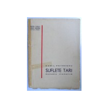 SUFLETE TARI , COMEDIE DRAMATICA , PRIMA EDITIE de CAMIL PETRESCU , 1937