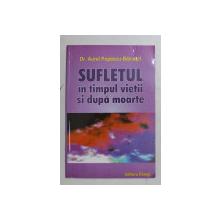 SUFLETUL IN TIMPUL VIETII SI DUPA MOARTE de AUREL POPESCU - BALCESTI , 2004
