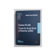 SUMMA FISCALIS - TRATAT DE DREPT FISCALA SI FINANCIAR PUBLIC de MADALIN IRINEL NICULEASA , 2011