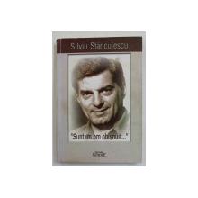 ' SUNT UN OM OBISNUIT ...' de SILVIU STANCULESCU , 2002 , DEDICATIE *