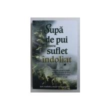 SUPA DE PUI PENTRU SUFLET INDOLIAT de JACK CANFIELD si MARK VICTOR HANSEN , 2012