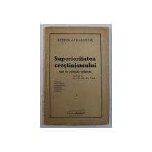SUPERIORITATEA CRESTINISMULUI FATA CU CELELALTE RELIGIUNI ( PRIVIRE ASUPRA RELIGIUNILOR COMPARATE )
